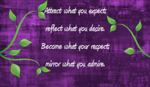Who do you admire? Reflect , respect and mirror those qualities to become a better you.